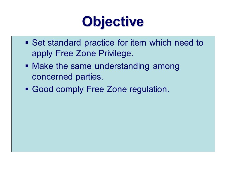 Objective Set standard practice for item which need to apply Free Zone Privilege. Make the same understanding among concerned parties.