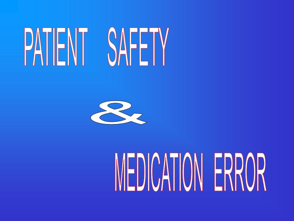 PATIENT SAFETY & MEDICATION ERROR
