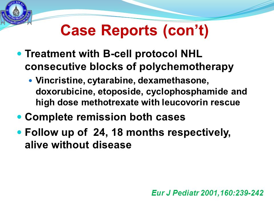 Case Reports (con't) Treatment with B-cell protocol NHL consecutive blocks of polychemotherapy.