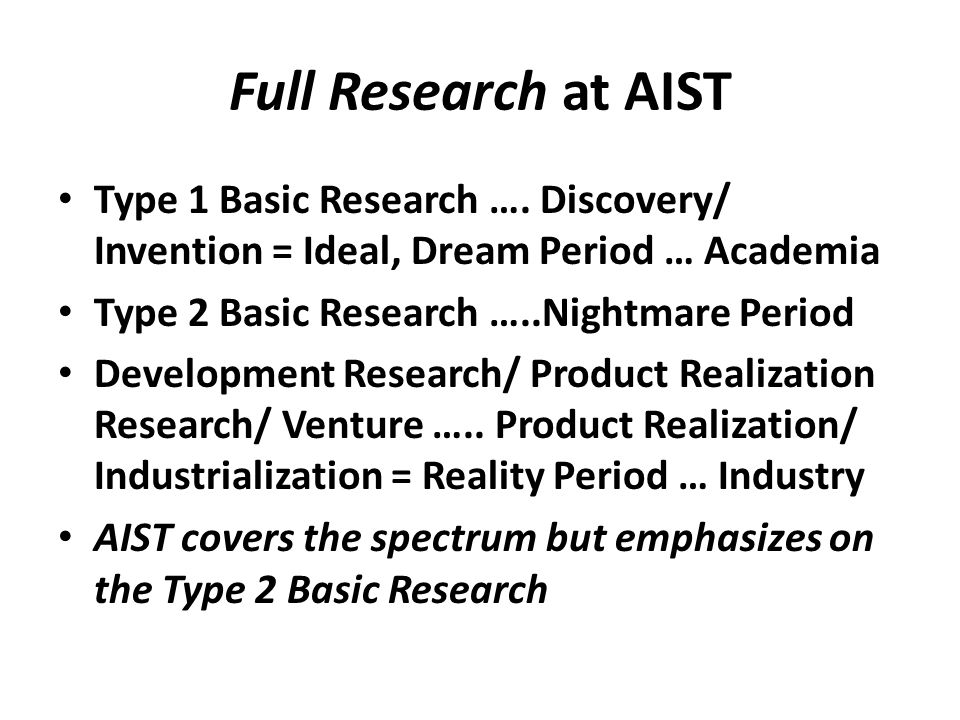 Full Research at AIST Type 1 Basic Research …. Discovery/ Invention = Ideal, Dream Period … Academia.