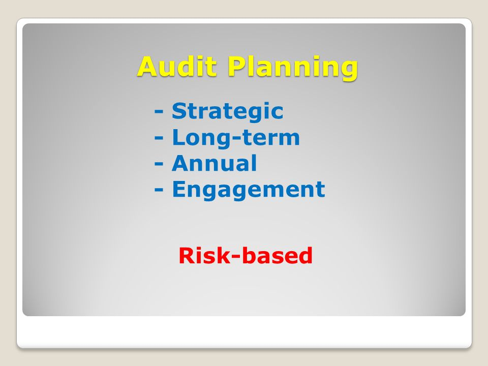 Audit Planning - Strategic - Long-term - Annual - Engagement