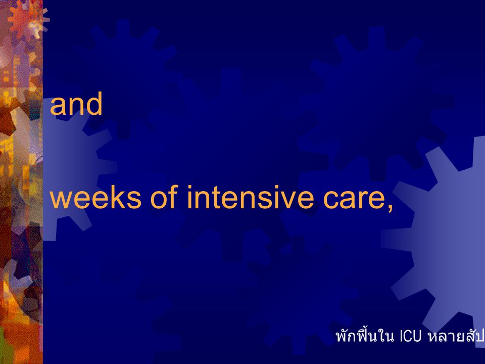 weeks of intensive care,