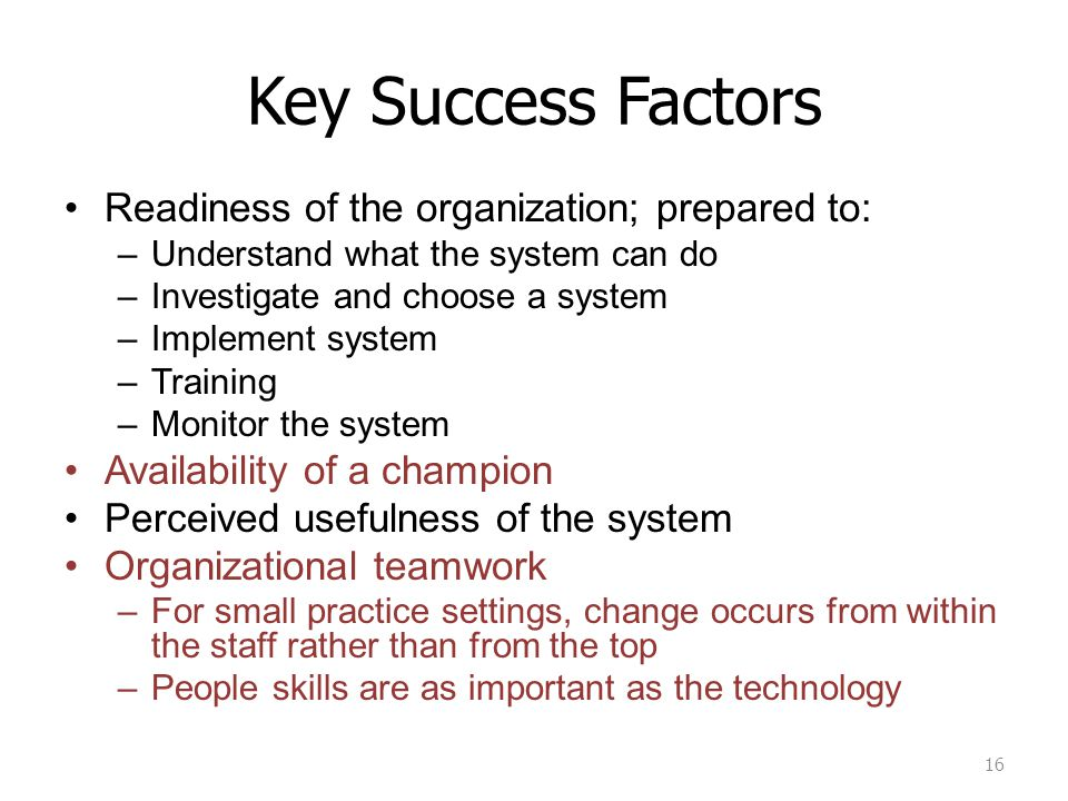 Key Success Factors Readiness of the organization; prepared to: