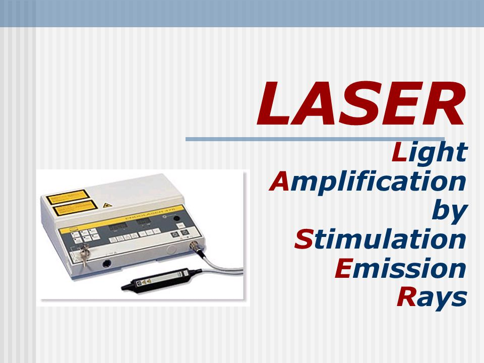 LASER Light Amplification by Stimulation Emission Rays