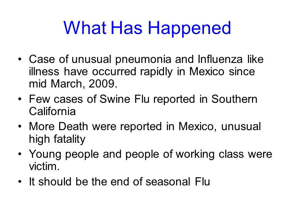 What Has Happened Case of unusual pneumonia and Influenza like illness have occurred rapidly in Mexico since mid March, 2009.