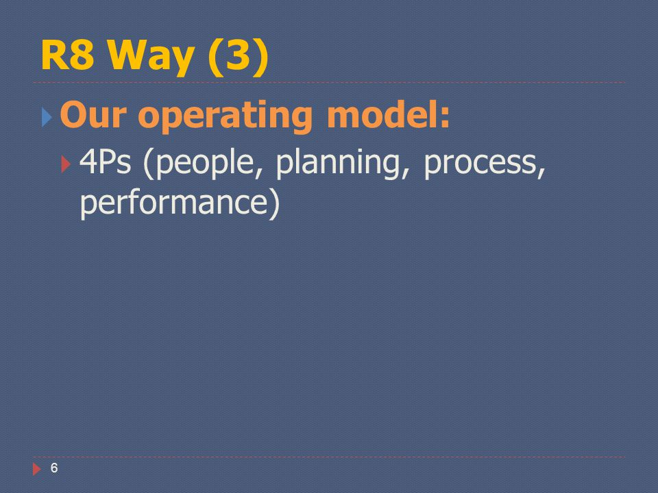R8 Way (3) Our operating model: