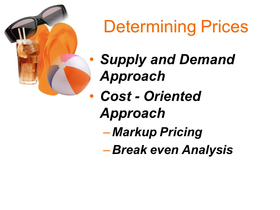 Determining Prices Supply and Demand Approach Cost - Oriented Approach