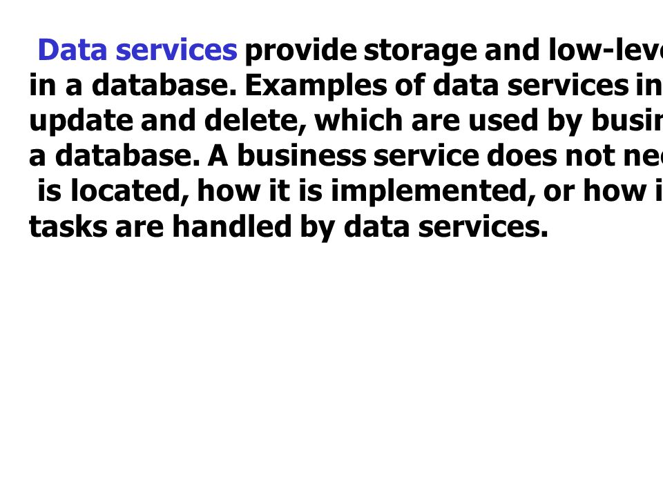 Data services provide storage and low-level manipulation of data
