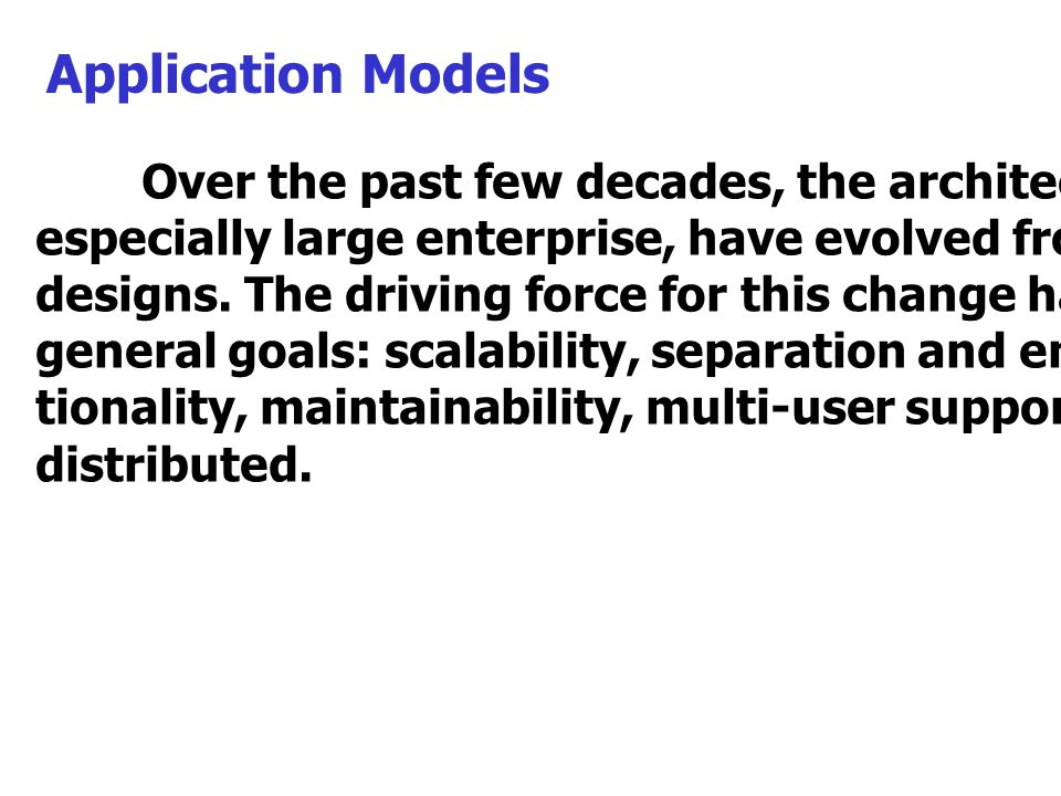 Application Models Over the past few decades, the architecture of applications, especially large enterprise, have evolved from single-tier to n-tier.