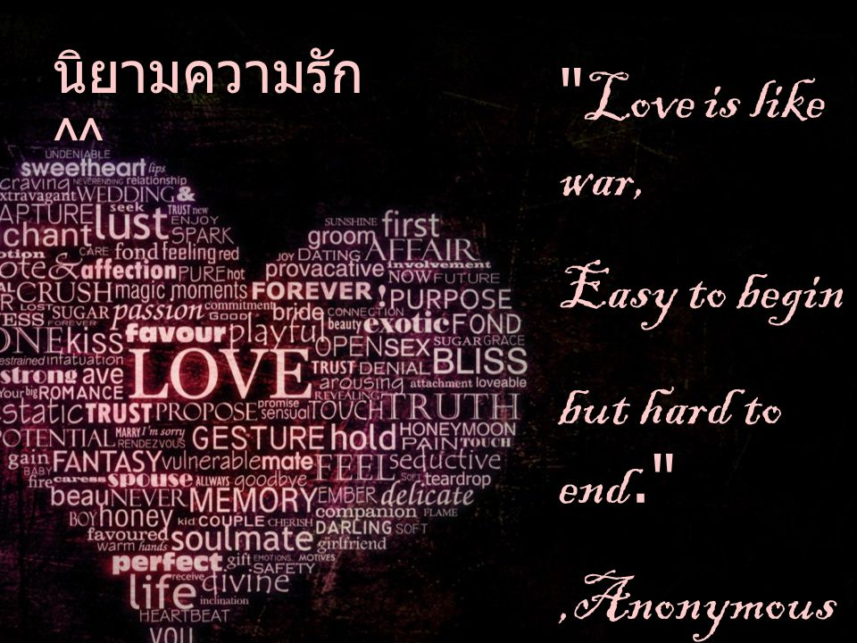 Love is like war, Easy to begin but hard to end. ,Anonymous
