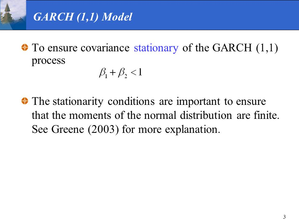 GARCH (1,1) Model To ensure covariance stationary of the GARCH (1,1) process.