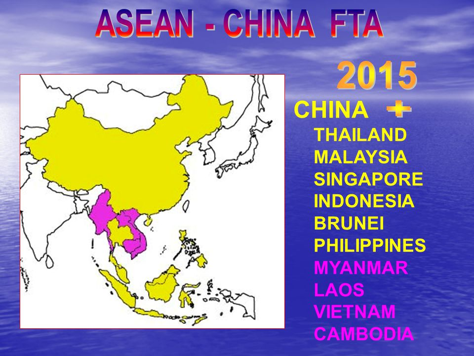 ASEAN - CHINA FTA 2015 CHINA + THAILAND MALAYSIA SINGAPORE INDONESIA