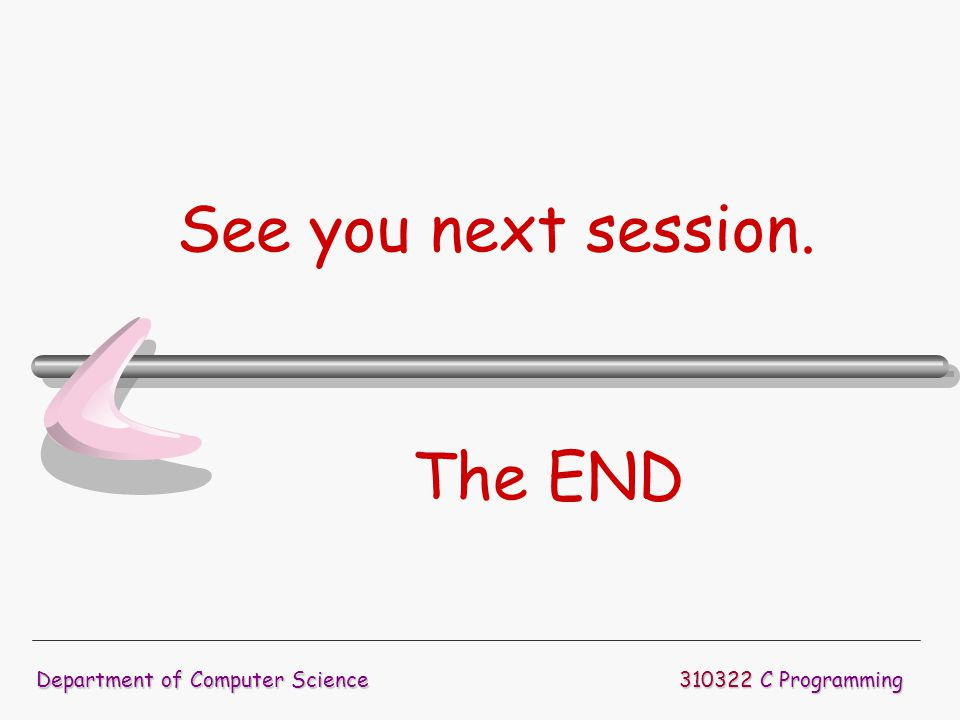 See you next session. The END Department of Computer Science