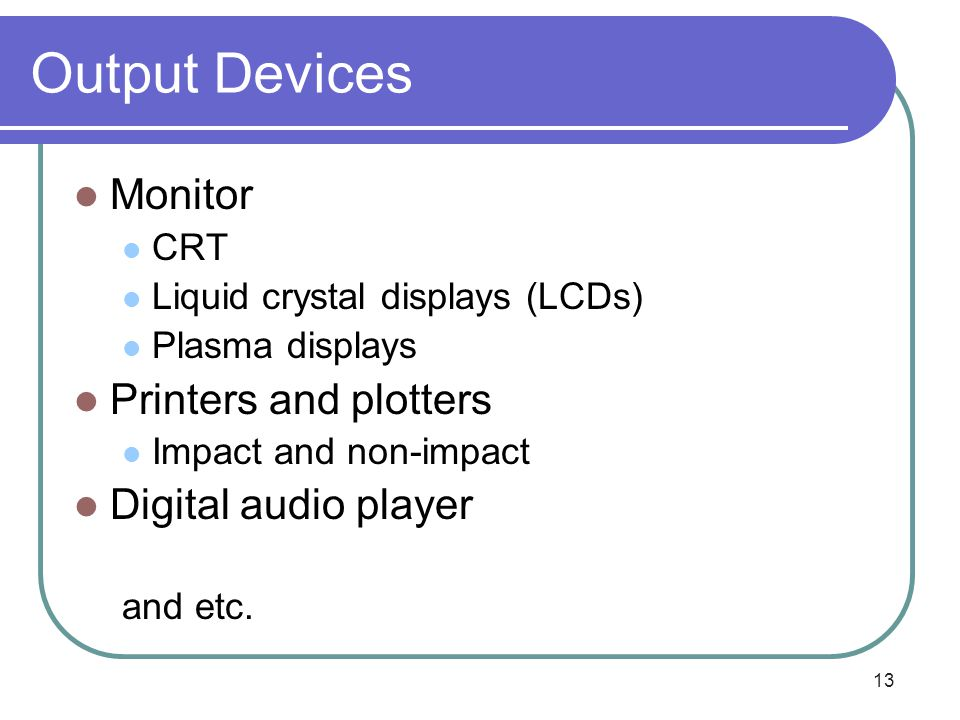 Output Devices Monitor Printers and plotters Digital audio player CRT