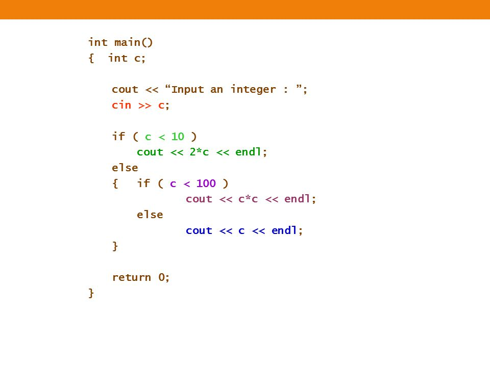 int main() { int c; cout << Input an integer : ; cin >> c; if ( c < 10 ) cout << 2*c << endl;