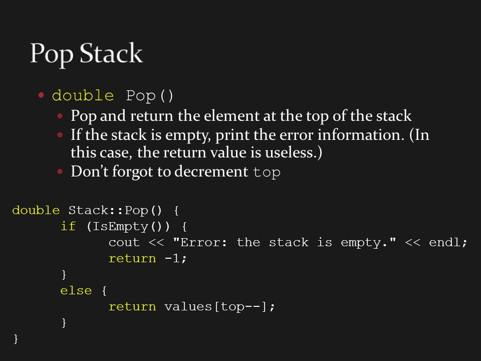 Pop Stack double Pop() Pop and return the element at the top of the stack.