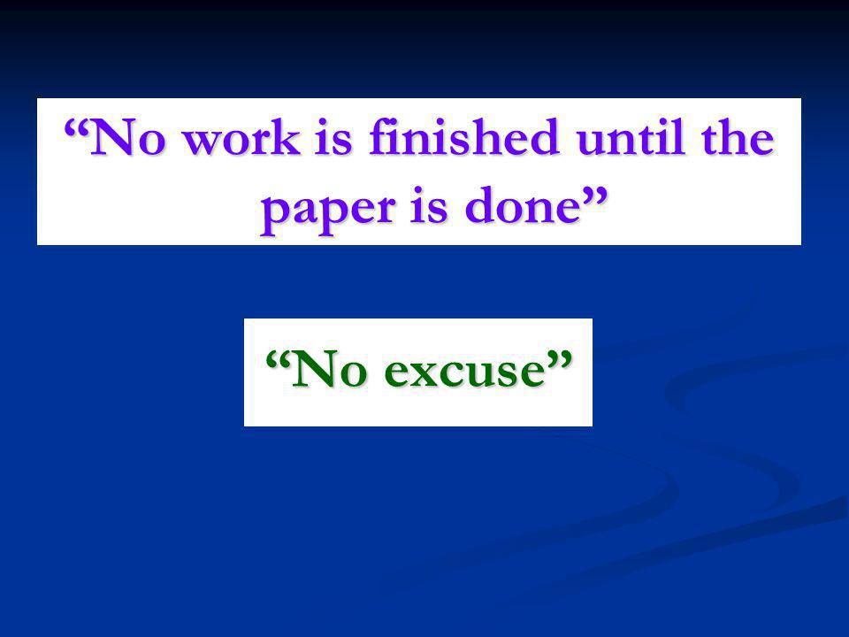 No work is finished until the paper is done