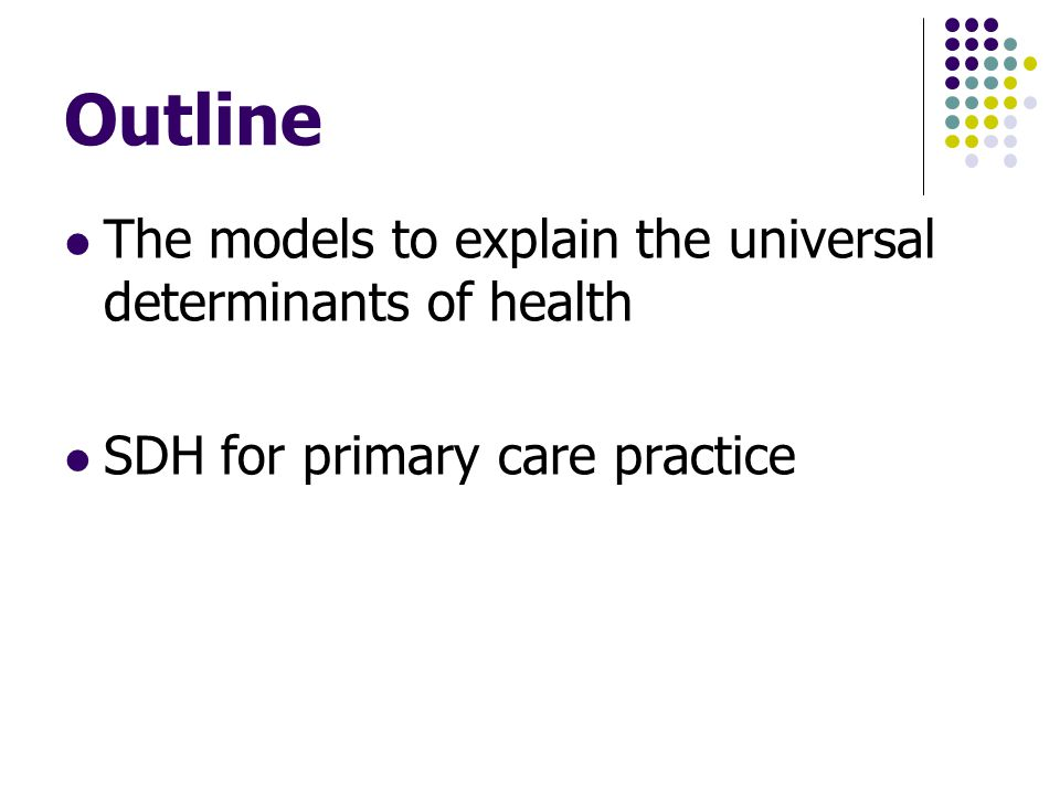 Outline The models to explain the universal determinants of health
