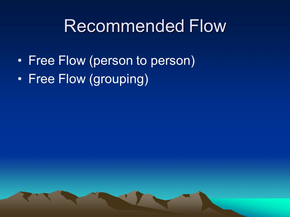 Recommended Flow Free Flow (person to person) Free Flow (grouping)