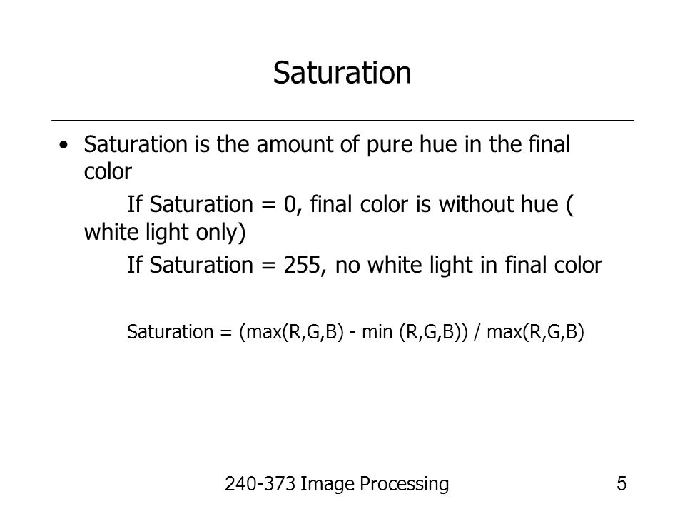 Saturation Saturation is the amount of pure hue in the final color