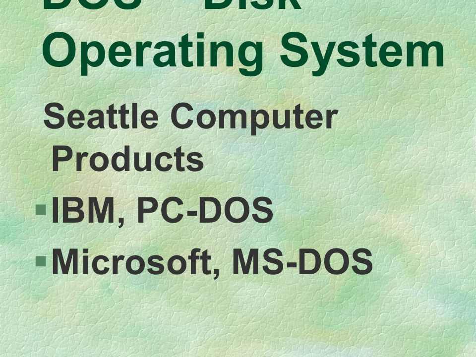 DOS -- Disk Operating System