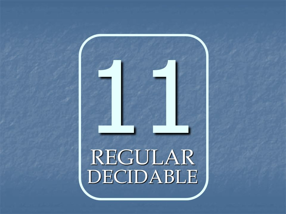 11 REGULAR DECIDABLE