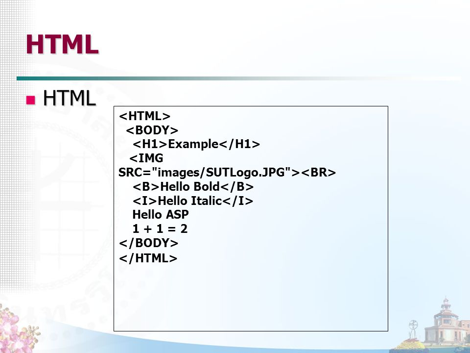 HTML HTML <HTML> <BODY> <H1>Example</H1>