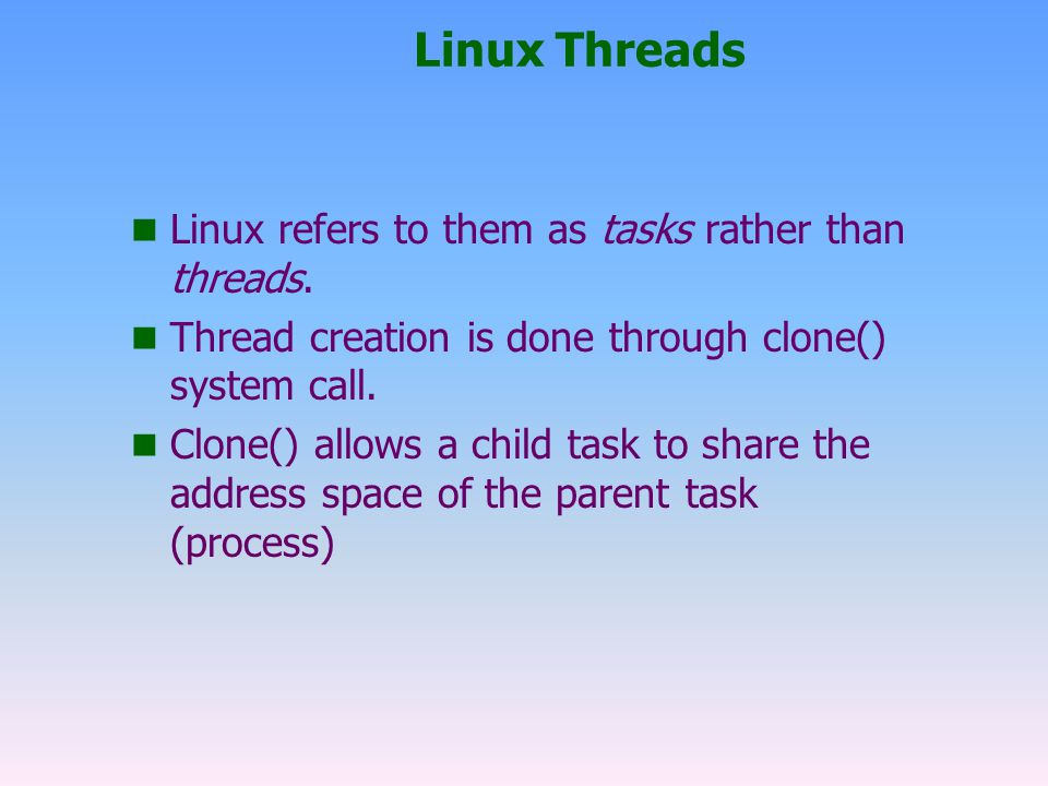 Linux Threads Linux refers to them as tasks rather than threads.
