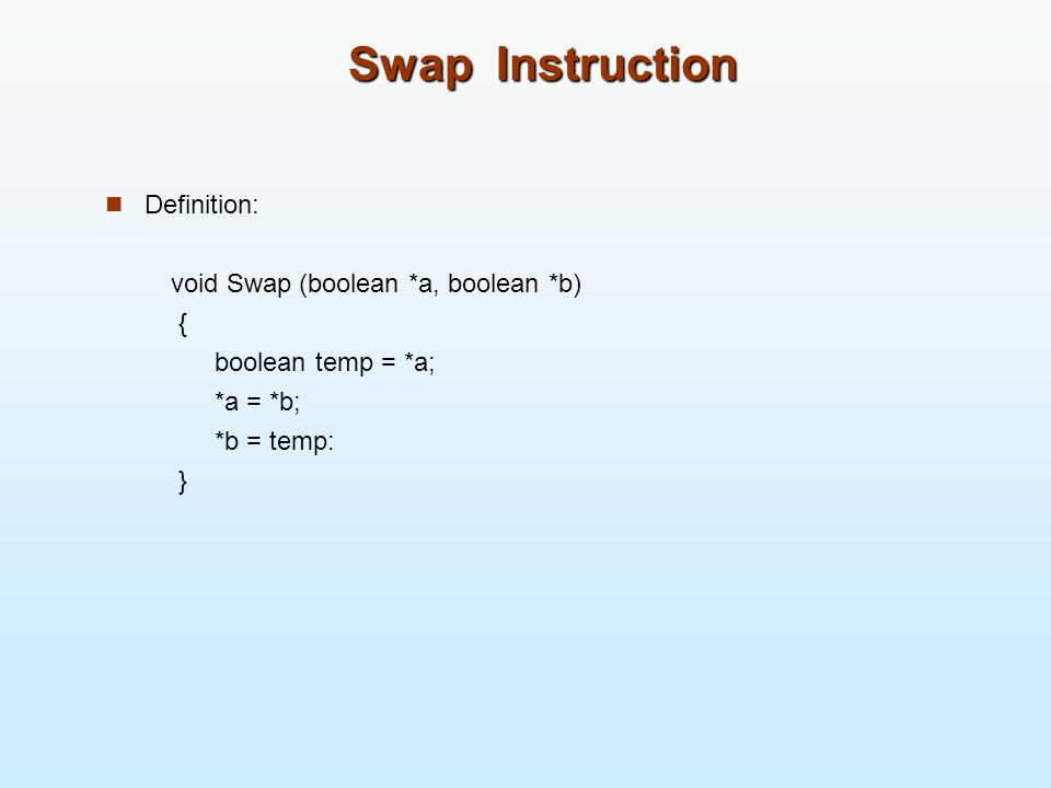 Swap Instruction Definition: void Swap (boolean *a, boolean *b) {
