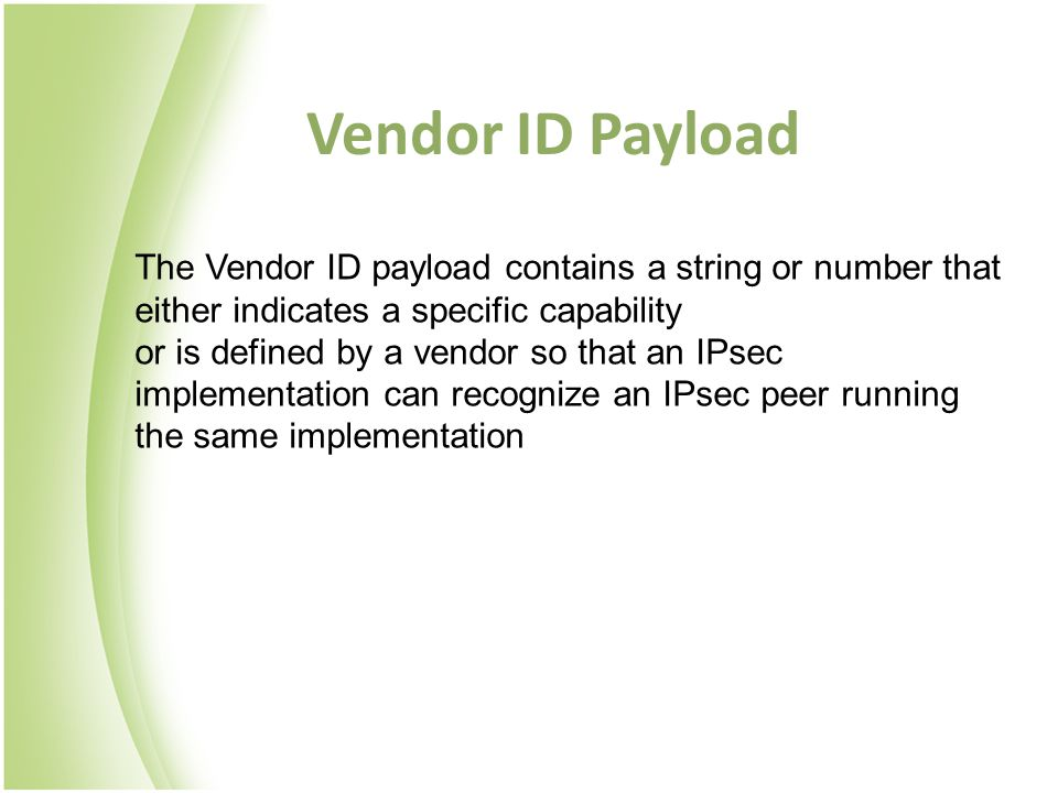 Vendor ID Payload The Vendor ID payload contains a string or number that either indicates a specific capability.