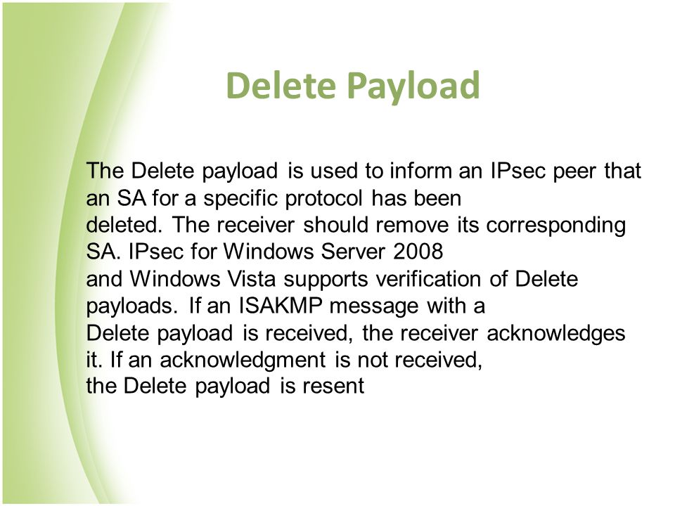 Delete Payload The Delete payload is used to inform an IPsec peer that an SA for a specific protocol has been.