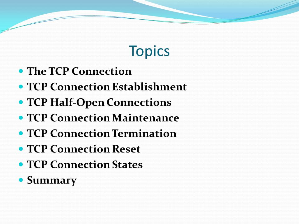 Topics The TCP Connection TCP Connection Establishment