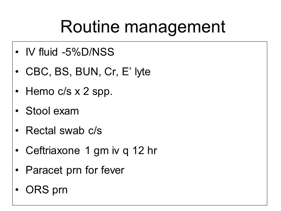 Routine management IV fluid -5%D/NSS CBC, BS, BUN, Cr, E' lyte
