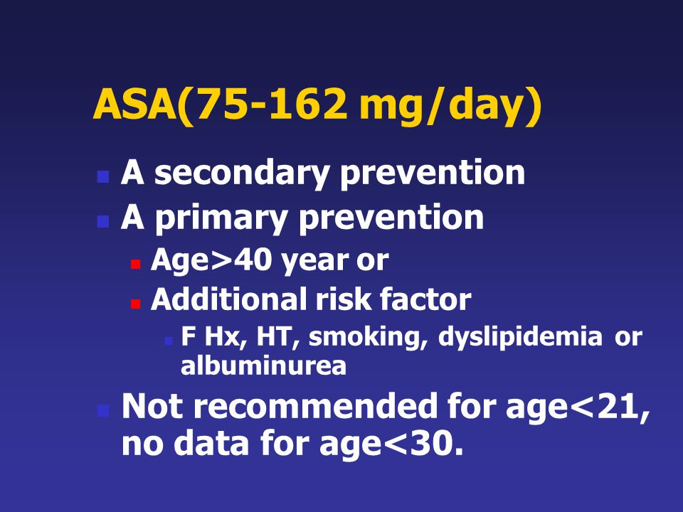 ASA(75-162 mg/day) A secondary prevention A primary prevention