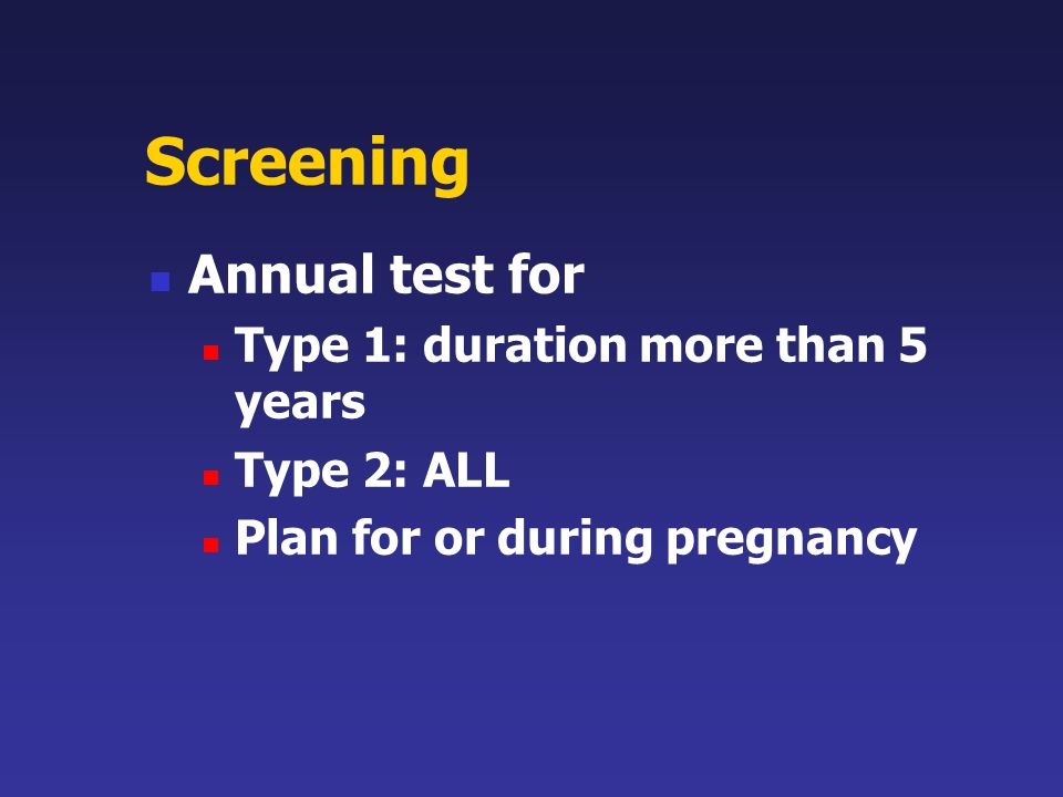 Screening Annual test for Type 1: duration more than 5 years