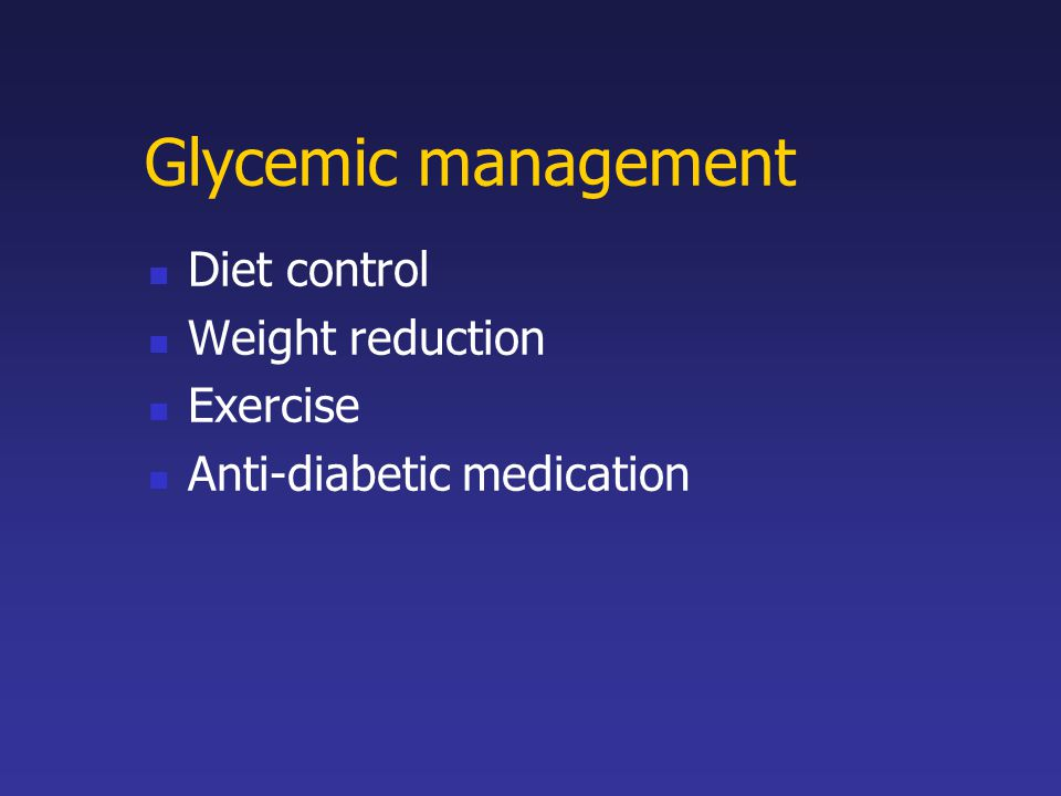 Glycemic management Diet control Weight reduction Exercise