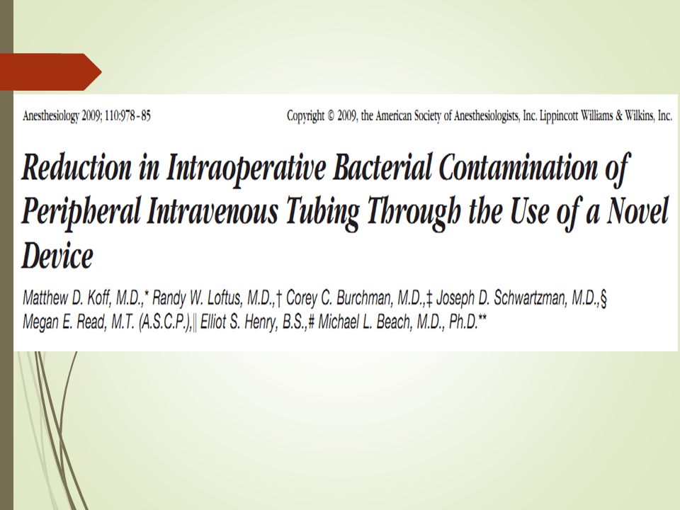 This study is talk about Reduction in Intraoperative Bacterial Contamination of Peripheral Intravenous Tubing Through the Use of a Novel Device