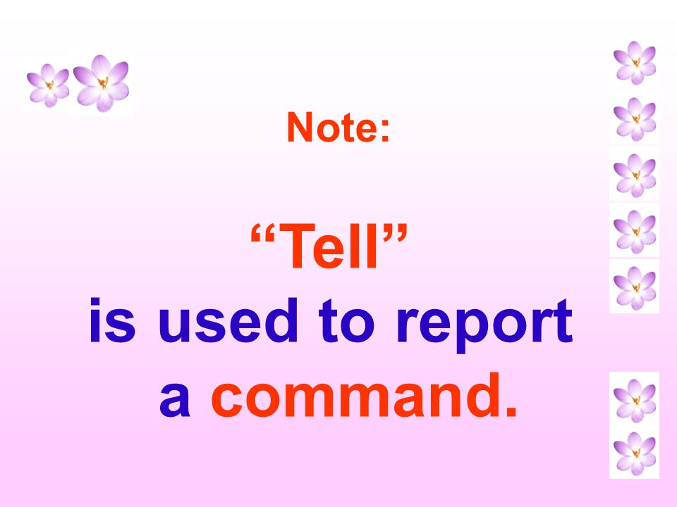 Tell is used to report a command.
