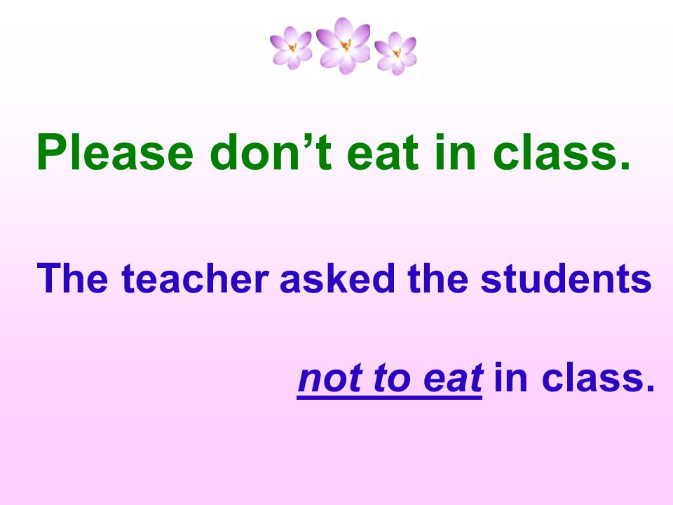 Please don't eat in class. The teacher asked the students