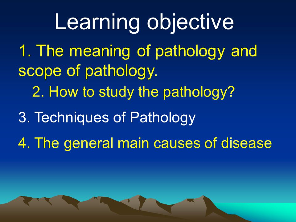 Learning objective 1. The meaning of pathology and scope of pathology.