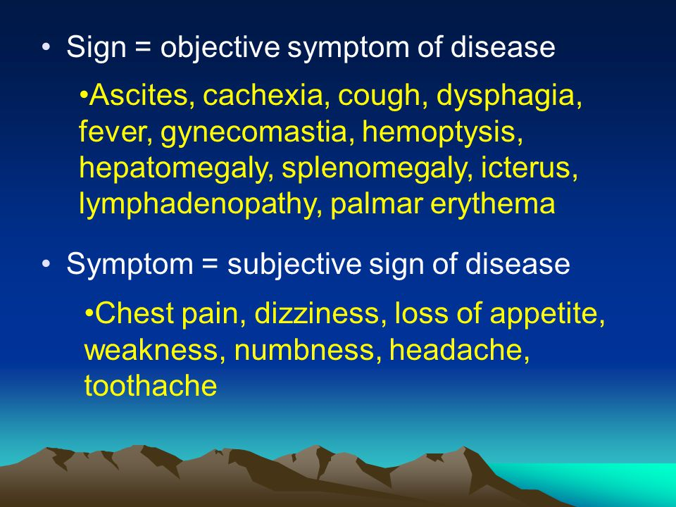 Sign = objective symptom of disease