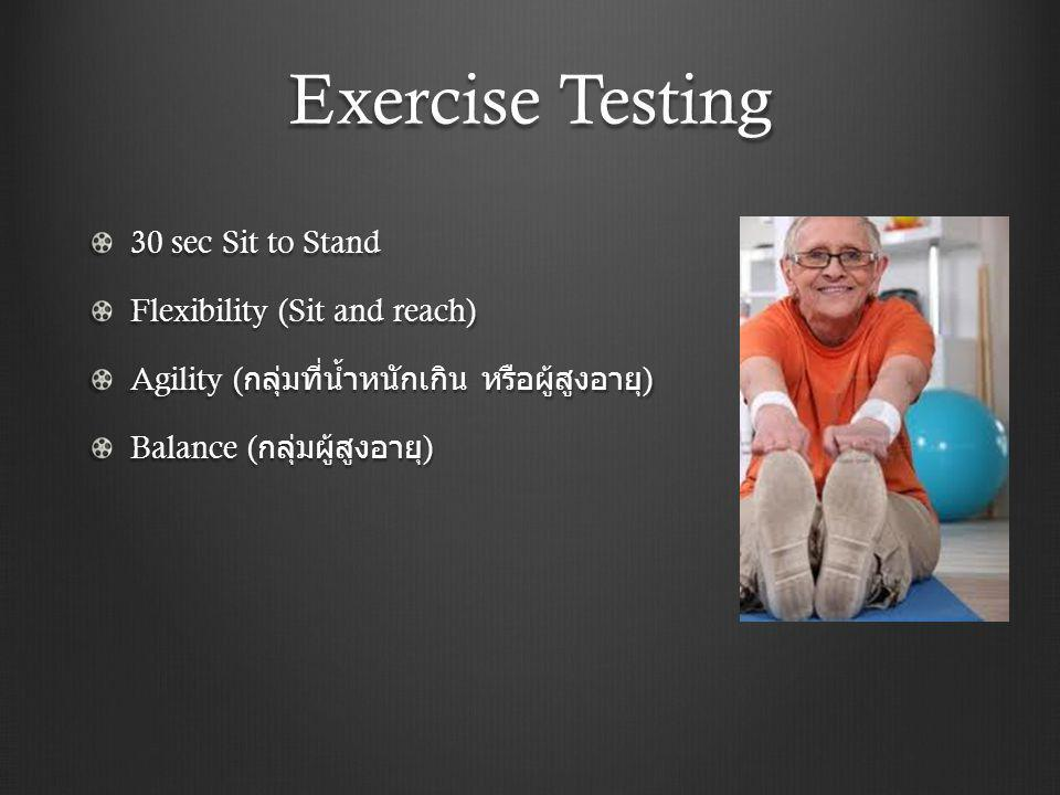 Exercise Testing 30 sec Sit to Stand Flexibility (Sit and reach)