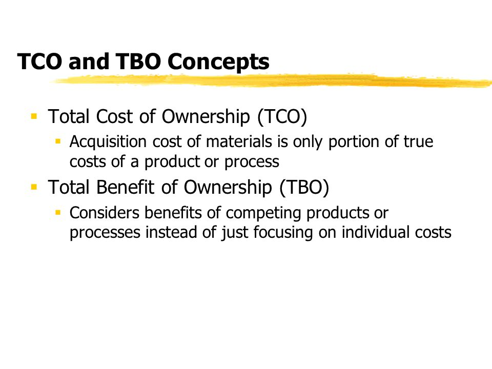 TCO and TBO Concepts Total Cost of Ownership (TCO)
