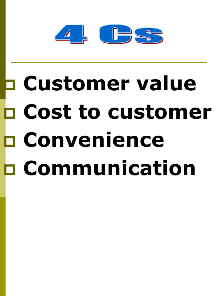 4 Cs Customer value Cost to customer Convenience Communication