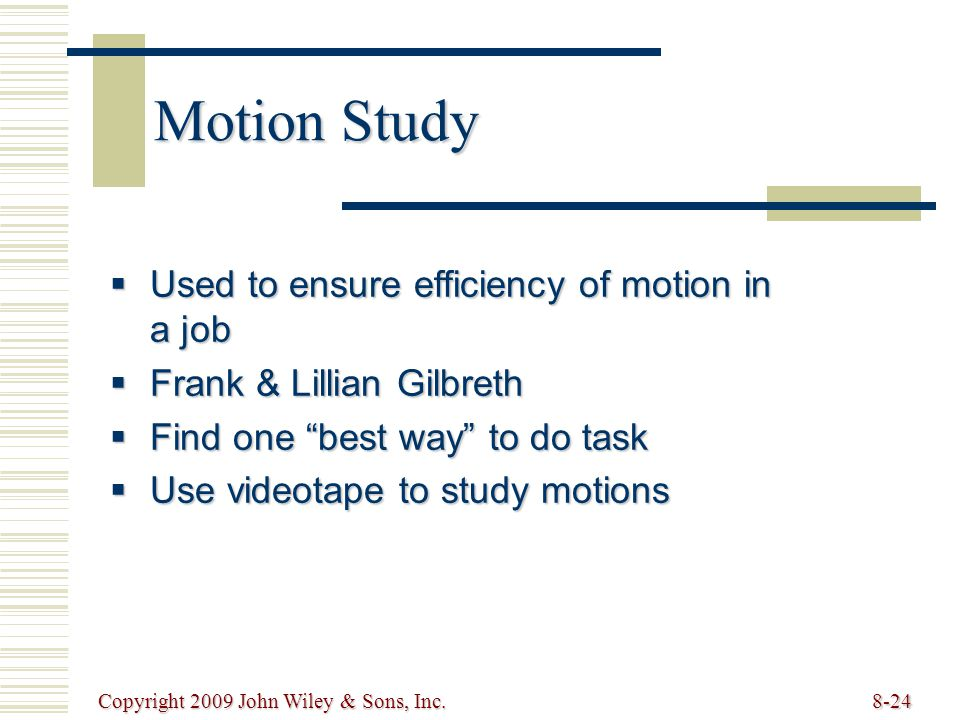 Motion Study Used to ensure efficiency of motion in a job