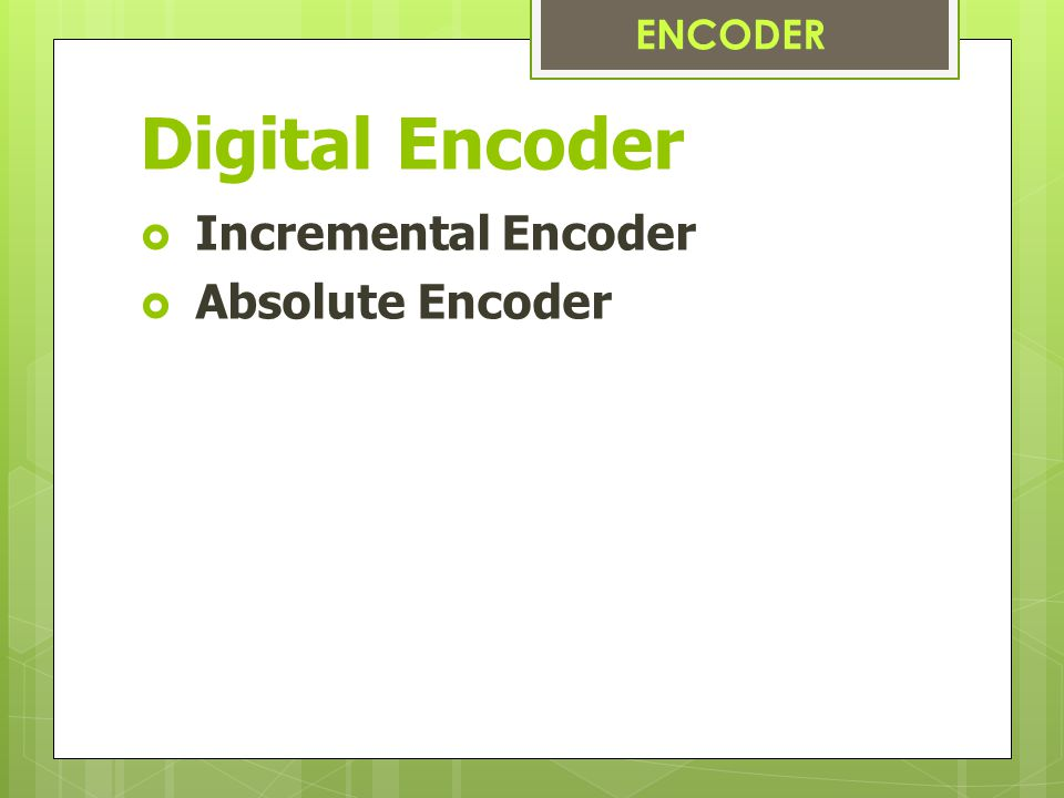 ENCODER Digital Encoder Incremental Encoder Absolute Encoder