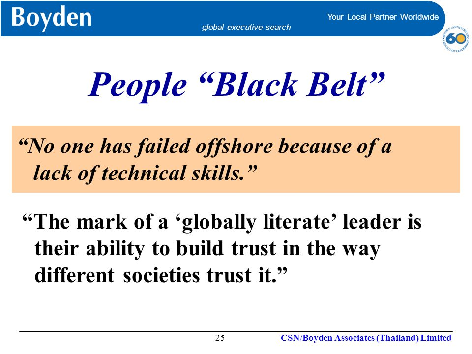 People Black Belt No one has failed offshore because of a