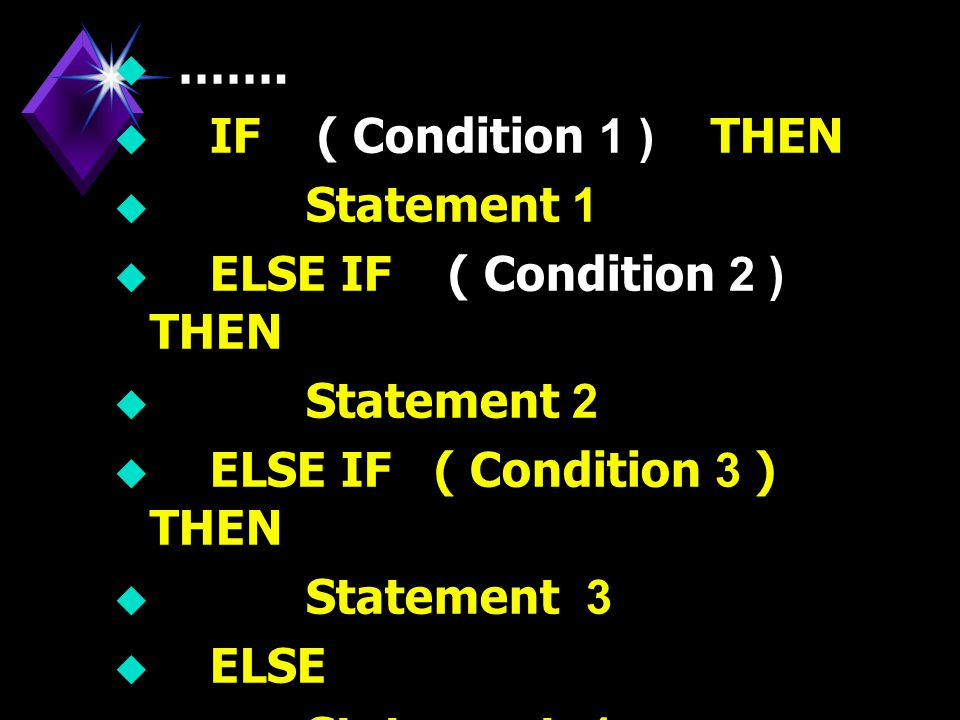 ……. IF ( Condition 1 ) THEN. Statement 1. ELSE IF ( Condition 2 ) THEN. Statement 2. ELSE IF ( Condition 3 ) THEN.