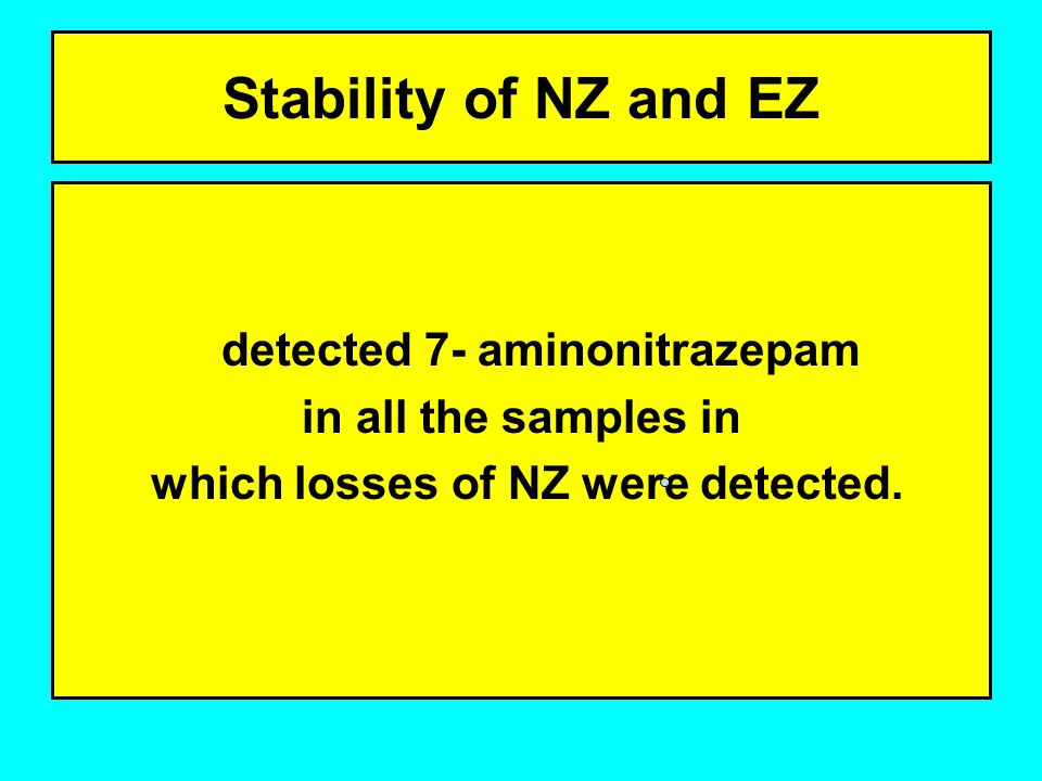detected 7- aminonitrazepam which losses of NZ were detected.