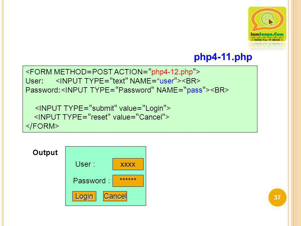 php4-11.php <FORM METHOD=POST ACTION= php4-12.php >